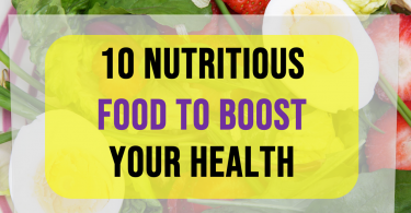 10 Nutritious Food To Boost Your Health