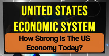 United States Economic System | How Strong Is The US Economy Today?