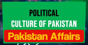 Political Culture of Pakistan | Pakistan Affairs